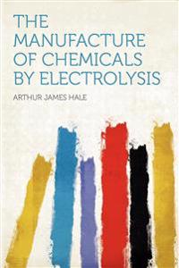 The Manufacture of Chemicals by Electrolysis