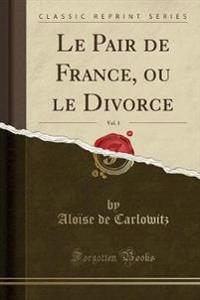 Le Pair de France, ou le Divorce, Vol. 1 (Classic Reprint)