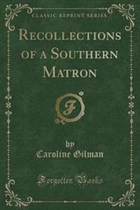 Recollections of a Southern Matron (Classic Reprint)