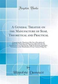 A General Treatise on the Manufacture of Soap, Theoretical and Practical