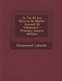 La Vie Et Les Uvres de Maitre Arnaud de Villeneuve - Primary Source Edition