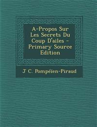 A-Propos Sur Les Secrets Du Coup D'Ailes - Primary Source Edition