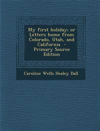 My first holiday; or Letters home from Colorado, Utah, and California