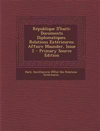 République D'haiti: Documents Diplomatiques. Relations Extérieures; Affaire Maunder, Issue 2
