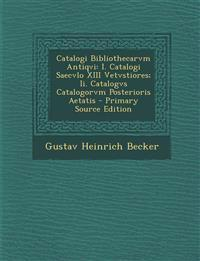 Catalogi Bibliothecarvm Antiqvi: I. Catalogi Saecvlo XIII Vetvstiores; Ii. Catalogvs Catalogorvm Posterioris Aetatis - Primary Source Edition