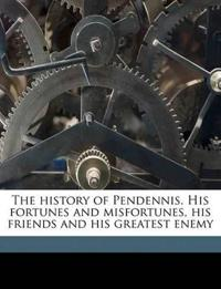 The history of Pendennis. His fortunes and misfortunes, his friends and his greatest enemy Volume 1