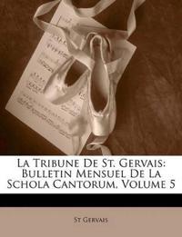 La Tribune De St. Gervais: Bulletin Mensuel De La Schola Cantorum, Volume 5