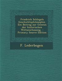 Friedrich Schlegels Geschichtsphilosophie. Ein Beitrag zur Genesis der historischen Weltanschauung.