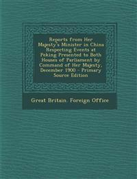 Reports from Her Majesty's Minister in China Respecting Events at Peking Presented to Both Houses of Parliament by Command of Her Majesty, December 19