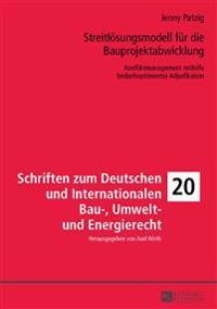Streitloesungsmodell Fuer Die Bauprojektabwicklung: Konfliktmanagement Mithilfe Bedarfsoptimierter Adjudikation