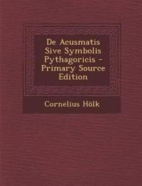 De Acusmatis Sive Symbolis Pythagoricis