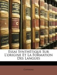 Essai Synthétique Sur L'origine Et La Formation Des Langues