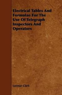 Electrical Tables and Formulae for the Use of Telegraph Inspectors and Operators
