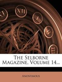 The Selborne Magazine, Volume 14...