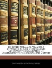 Les Écoles Normales Primaires À L'étranger: Recueil De Documents Concernant L'organisation De L'enseignement Et Les Programmes D'études