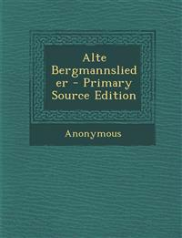 Alte Bergmannslieder - Primary Source Edition