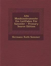 Alte Musikinstrumente: Ein Leitfaden Fur Sammler - Primary Source Edition
