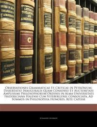 Observationes Grammaticae Et Criticae in Petronium: Dissertatio Inauguralis Quam Consensu Et Auctoritate Amplissimi Philosophorum Ordinis in Alma Univ