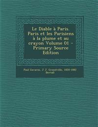 Le Diable a Paris. Paris Et Les Parisiens a la Plume Et Au Crayon Volume 01 - Primary Source Edition