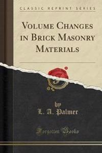 Volume Changes in Brick Masonry Materials (Classic Reprint)