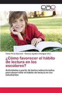 Como Favorecer El Habito de Lectura En Los Escolares?