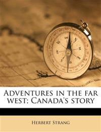 Adventures in the far west; Canada's story