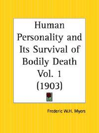 Human Personality and Its Survival of Bodily Death 1903