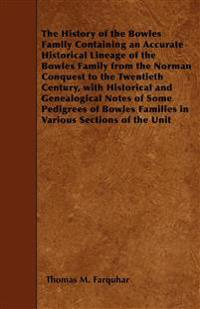 The History of the Bowles Family Containing an Accurate Historical Lineage of the Bowles Family from the Norman Conquest to the Twentieth Century, wit