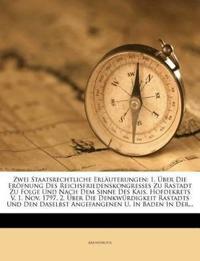 Zwei Staatsrechtliche Erläuterungen: 1. Über Die Eröfnung Des Reichsfriedenskongresses Zu Rastadt Zu Folge Und Nach Dem Sinne Des Kais. Hofdekrets V.