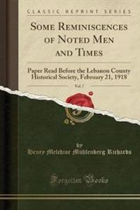 Some Reminiscences of Noted Men and Times, Vol. 7