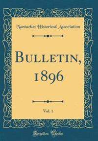 Bulletin, 1896, Vol. 1 (Classic Reprint)