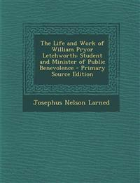 Life and Work of William Pryor Letchworth: Student and Minister of Public Benevolence
