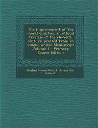 The improvement of the moral qualities, an ethical treatise of the eleventh century printed from an unique Arabic Manuscript Volume 1