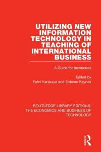 Utilizing New Information Technology in Teaching of International Business: A Guide for Instructors