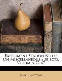 Experiment Station Notes On Miscellaneous Subjects, Volumes 22-47