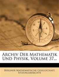 Archiv Der Mathematik Und Physik, Volume 37...