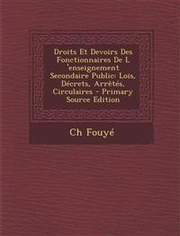 Droits Et Devoirs Des Fonctionnaires de L 'Enseignement Secondaire Public: Lois, Decrets, Arretes, Circulaires - Primary Source Edition