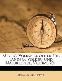 Meyer's Volksbibliothek Fur Lander-, Volker- Und Naturkunde, Volume 70...