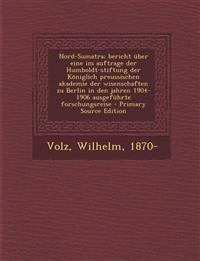 Nord-Sumatra; bericht über eine im auftrage der Humboldt-stiftung der Königlich preussischen akademie der wisenschaften zu Berlin in den jahren 1904-1