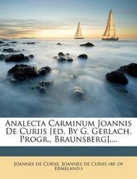 Analecta Carminum Joannis De Curiis [ed. By G. Gerlach. Progr., Braunsberg]....