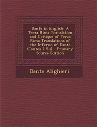 Dante in English: A Terza Rima Translation and Critique of Terza Rima Translations of the Inferno of Dante (Cantos I-Vii)