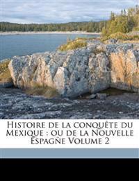 Histoire de la conquête du Mexique : ou de la Nouvelle Espagñe Volume 2