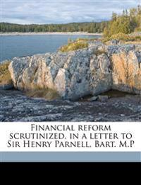 Financial reform scrutinized, in a letter to Sir Henry Parnell, Bart. M.P