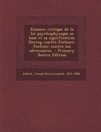 Examen Critique de La Loi Psychophysique Sa Base Et Sa Signification; Hering Contre Fechner, Fechner Contre Ses Adversaires