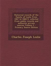 Historical records of the family of Leslie from 1067 to 1868-9, collected from public records and authentic private sources Volume 2