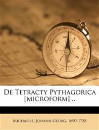 De Tetracty Pythagorica [microform] ..