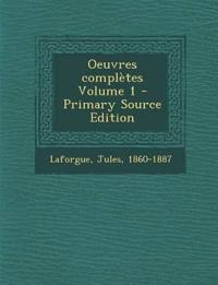 Oeuvres complètes Volume 1 - Primary Source Edition