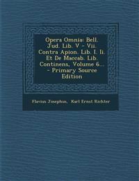 Opera Omnia: Bell. Jud. Lib. V - Vii. Contra Apion. Lib. I. Ii. Et De Maccab. Lib. Continens, Volume 6...