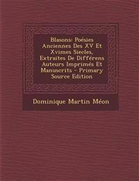 Blasons: Poesies Anciennes Des XV Et Xvimes Siecles, Extraites de Differens Auteurs Imprimes Et Manuscrits - Primary Source EDI