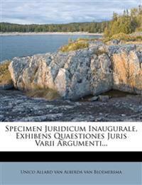 Specimen Juridicum Inaugurale, Exhibens Quaestiones Juris Varii Argumenti...